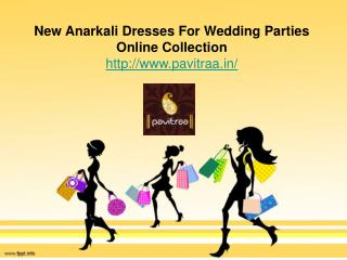 New Anarkali Dresses For Wedding Parties Online Collection