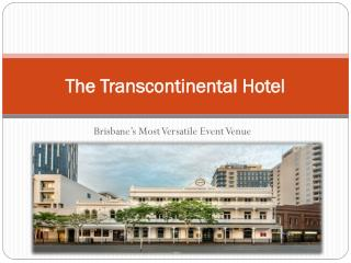 Brisbane's Most Versatile Event Venue - The Transcontinental Hotel