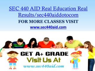 SEC 440 AID Real Education Real Results/sec440aiddotocom