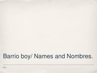 Barrio boy/ Names and Nombres.