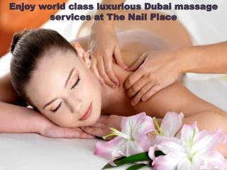 Enjoy world class luxurious Dubai massage services at the Nail Place
