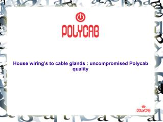 House wirings to cable glands: uncompromised Polycab quality