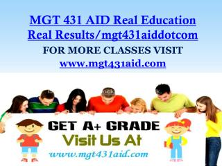 MGT 431 AID Real Education Real Results/mgt431aiddotcom