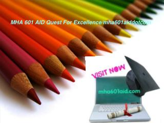 MHA 601 AID Quest For Excellence/mha601aiddotcom