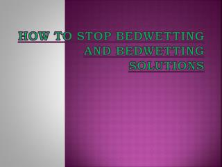How To Stop Bedwetting And Bedwetting Solutions