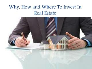 Why, How and Where To Invest In Real Estate