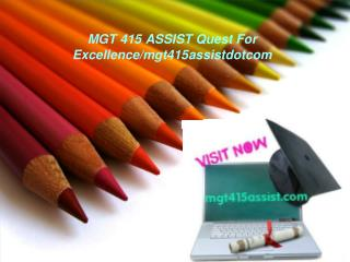 MGT 415 ASSIST Quest For Excellence/mgt415assistdotcom