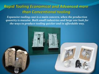Rapid Tooling Economical and Advanced more than Conventional tooling