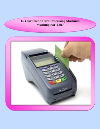 Is Your Credit Card Processing Machines Working For You?