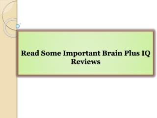 Read Some Important Brain Plus IQ Reviews