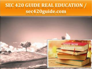 SEC 420 GUIDE Real Education / sec420guide.com