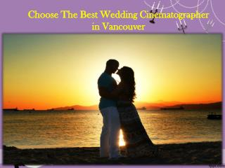 Choose The Best Wedding Cinematographer in Vancouver