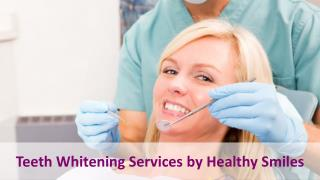 Teeth Whitening Services by Healthy Smiles