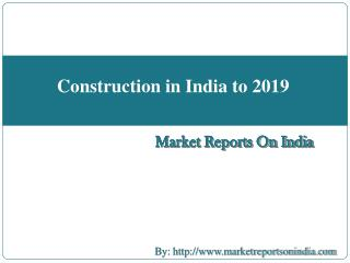 Construction in India to 2019