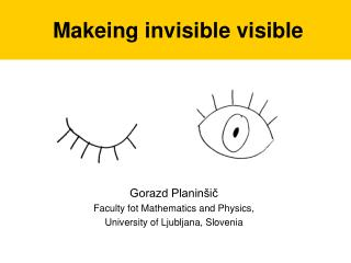 Makeing invisible visible