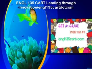 ENGL 135 CART Leading through innovation/engl135cartdotcom