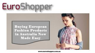Buying European fashion products in Australia now made easy
