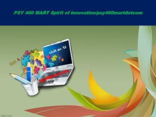 PSY 460 MART Spirit of innovation/psy460martdotcom