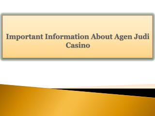 Important Information About Agen Judi Casino