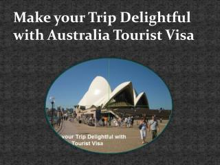 Make your Trip Delightful with Australia Tourist Visa