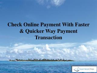 Check Online Payment With Faster & Quicker Way Payment Transaction