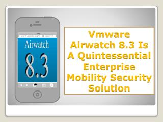 Vmware Airwatch 8.3 Is A Quintessential Enterprise Mobility Security Solution