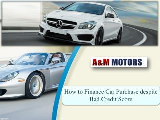 How to Finance Car Purchase despite Bad Credit Score.ppt