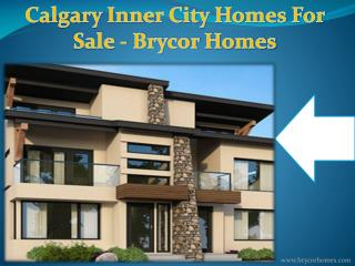 Calgary Inner City Homes For Sale - Brycor Homes