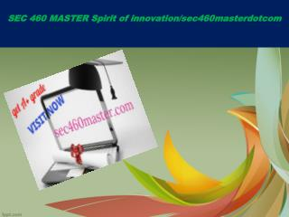SEC 460 MASTER Spirit of innovation/sec460masterdotcom