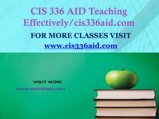 CIS 336 AID Teaching Effectively/cis336aid.com