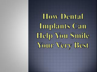 How Dental Implants Can Help You Smile Your Very Best