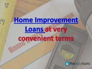 Home Improvement Loans at very convenient terms