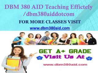 DBM 380 AID Teaching Effectively/dbm380aiddotcom