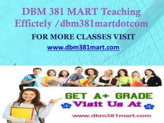 DBM 381 MART Teaching Effectively/ dbm381martdotcom
