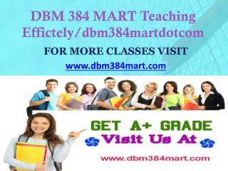 DBM 384 MART Teaching Effectively/ dbm384martdotcom