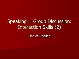 Speaking  Group Discussion: Interaction Skills 2