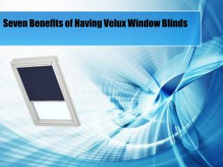 Seven Benefits of Having Velux Window Blinds