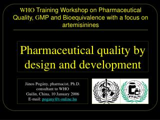 WHO  Training Workshop on Pharmaceutical Quality,  G MP and Bioequivalence with a focus on artemisinines