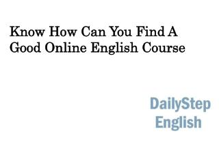 Know How Can You Find A Good Online English Course?