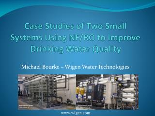 Case Studies of Two Small Systems Using NF/RO to Improve Drinking Water Quality