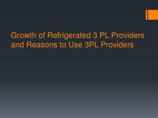 Growth of Refrigerated 3 PL Providers and Reasons to Use 3PL Providers