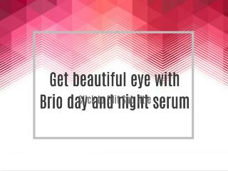 Get beautiful eye with Brio day and night serum