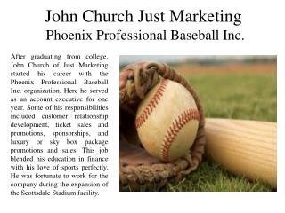 John Church Just Marketing - Phoenix Professional Baseball Inc.