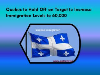 Quebec to Hold Off on Target to Increase Immigration Levels to 60,000