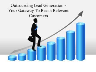 Outsourcing Lead Generation - Your Gateway To Reach Relevant Customers
