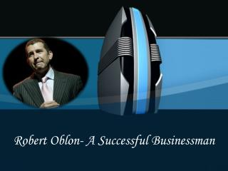 Robert Oblon- A Successful Businessman