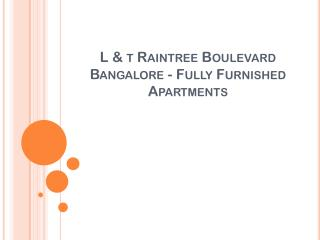L & T Raintree Boulevard Bangalore - Fully Furnished Apartments