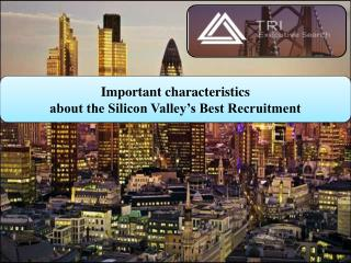 Important characteristics about the Silicon Valley's Best Recruitment