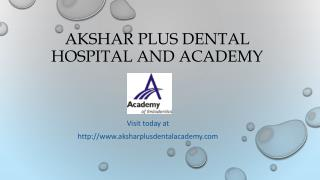 AKSHAR PLUS DENTAL HOSPITAL AND ACADEMY | DENTAL ACADEMY IN SURAT