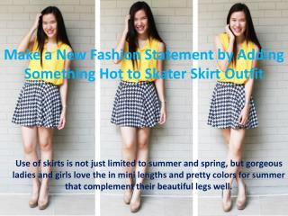Make a New Fashion Statement by Adding Something Hot to Skater Skirt Outfit